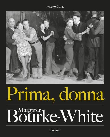 Prima, donna. Margaret Bourke-White - Palazzo Reale Milano