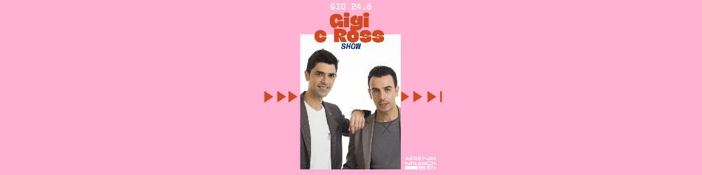 Gigi e Ross Show - Arena Milano Est