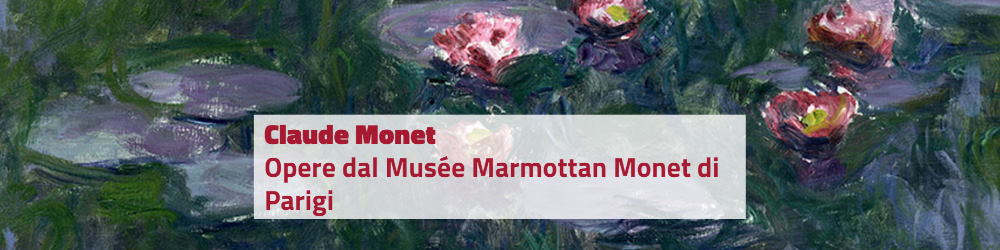 Claude Monet, Opere dal Musée Marmottan Monet di Parigi - Palazzo Reale Milano