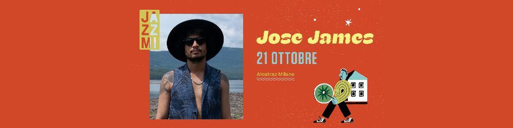 JAZZMI: Josè James - Alcatraz Milano